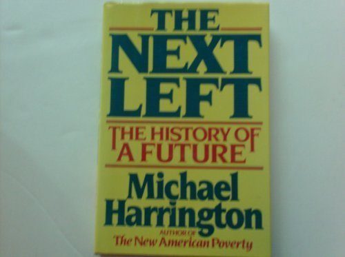 9780805001044: The Next Left: The History of a Future