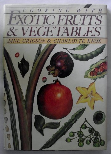 Cooking With Exotic Fruits and Vegetables: Jane Grigson & Charlotte Knox