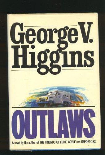 Outlaws (SIGNED): Higgins, George V.