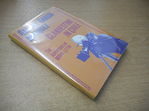Clandestine in Chile: The Adventures of Miguel: Gabriel Garcia Marquez