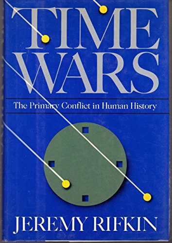 Time Wars: The Primary Conflict in Human History: Rifkin, Jeremy