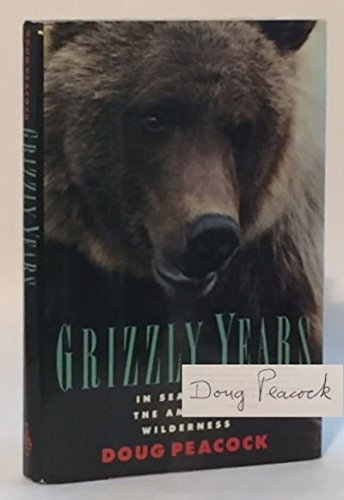 Grizzly Years: In Search of the American Wilderness: Peacock, Doug