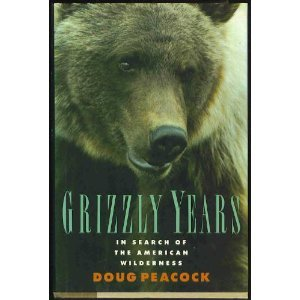 The Grizzly Years: In Search of the American Wilderness: Peacock, Doug