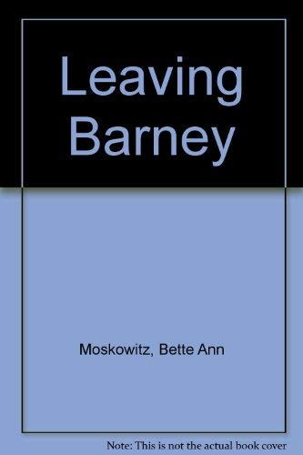 Leaving Barney: Moskowitz, Bette Ann