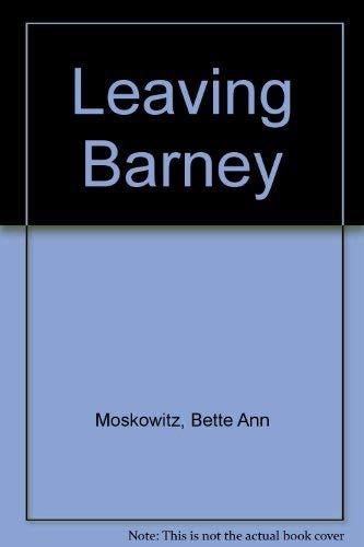 Leaving Barney: Moskowitz, Bette Ann