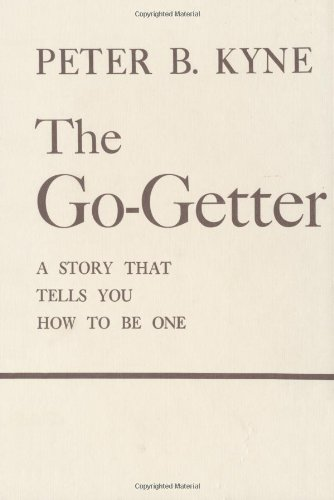 The Go-Getter: A Story That Tells You: Peter B. Kyne