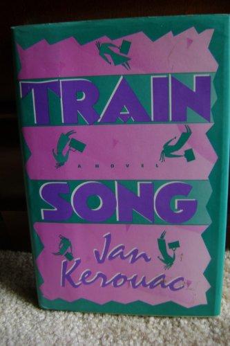 Trainsong: A Novel: Kerouac, Jan