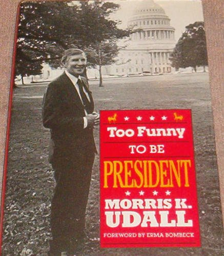 Too Funny to Be President (Inscribed): Udall, Morris K.;Neuman, Bob;Udall, Randy