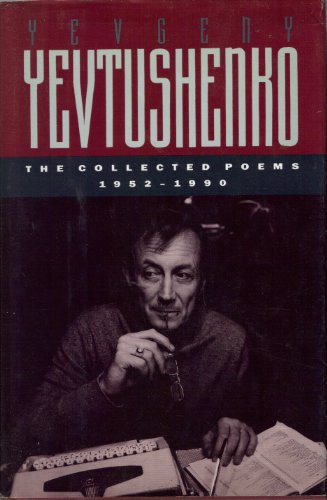 The Collected Poems, 1952-1990: Yevtushenko, Yevgeny (trans. George Reavey)