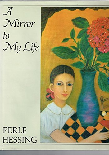 A Mirror to My Life: Hessing, Perle