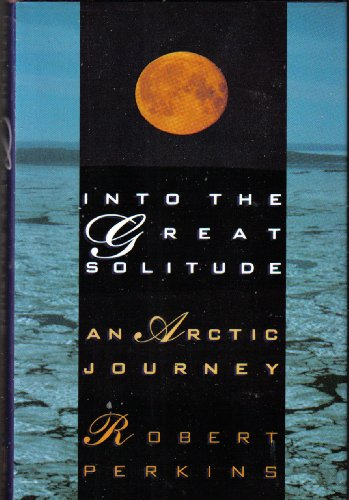 9780805007275: Into the Great Solitude: An Arctic Journey