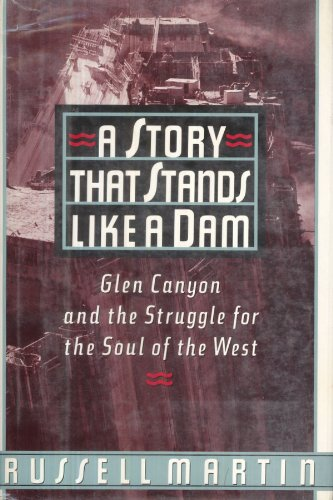 9780805008227: A Story That Stands Like a Dam: Glen Canyon and the Struggle for the Soul of the West