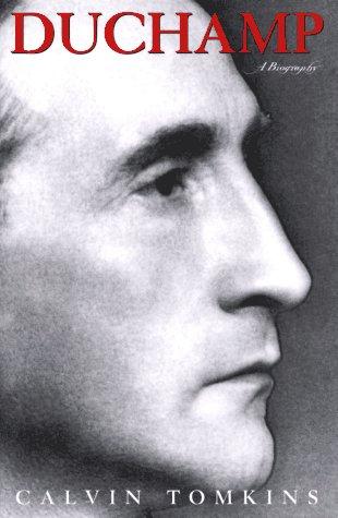 Duchamp: A Biography: Calvin Tomkins