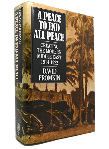 9780805008579: A Peace to End All Peace: Creating the Modern Middle East, 1914-1922
