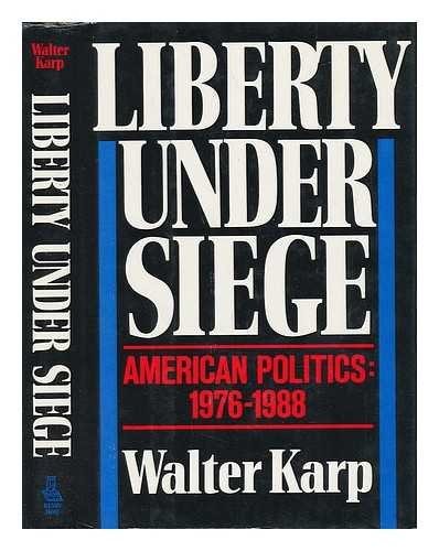 LIBERTY UNDER SIEGE: AMERICAN POLITICS, 1976-1988