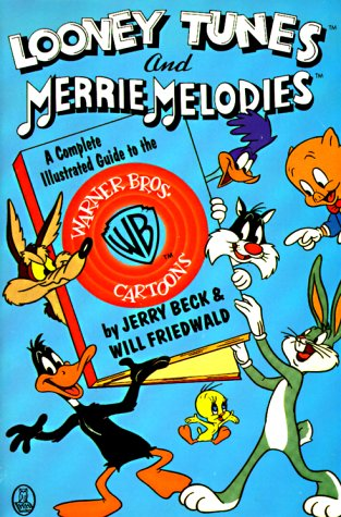 9780805008944: Looney Tunes and Merrie Melodies: Complete Illustrated Guide to Warner Brothers Cartoons