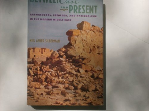 9780805009064: Between Past and Present: Archaeology, Ideology and Nationalism in the Modern Middle East