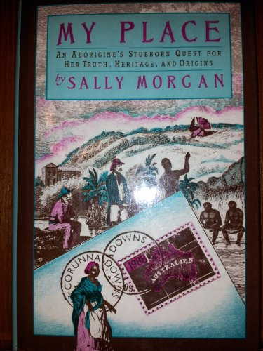 My Place; an Aborigine's Stubborn Quest for Her Truth, Heritage, and Origins: Morgan, Sally