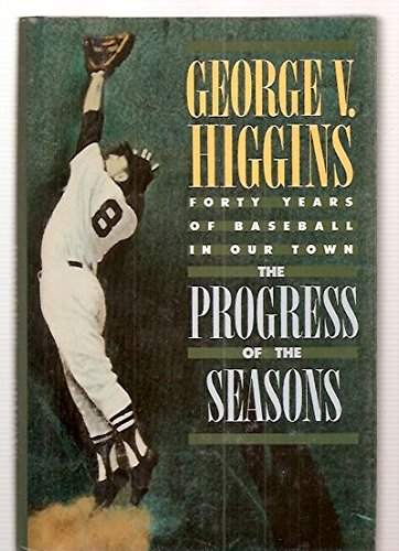 The Progress of the Seasons: Forty Years of Baseball in Our Town.