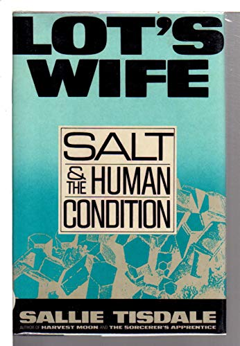 Lot's Wife: Salt and the Human Condition: Tisdale, Sallie