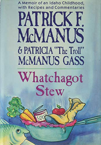 9780805009224: Whatchagot Stew: A Memoir of an Idaho Childhood, With Recipes and Commentaries
