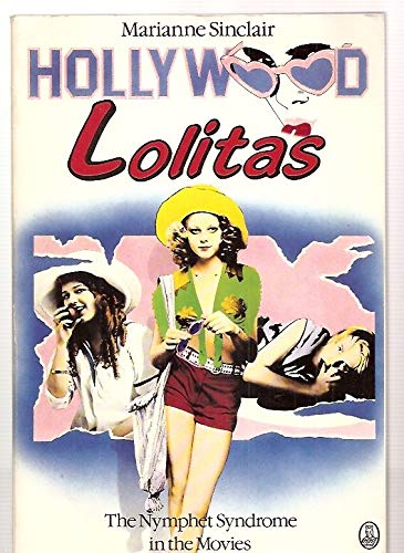9780805009316: Hollywood Lolitas: The nymphet syndrome in the movies