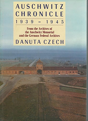 9780805009385: Auschwitz Chronicle, 1939-1945: From the Archives of the Auschwitz Memorial and the Gorman Federal Archives