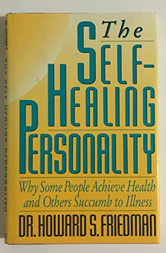 The Self-Healing Personality: Why Some People Achieve: Friedman, Howard S.
