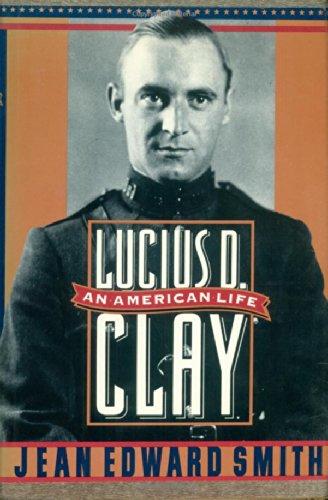 Lucius D Clay: An American Life: Smith Jean Edward