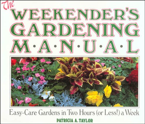 Weekender's Gardening Manual: Patricia A. Taylor