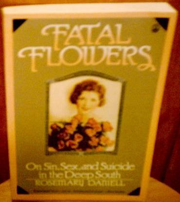 9780805010275: Fatal Flowers: On Sin, Sex and Suicide in the Deep South