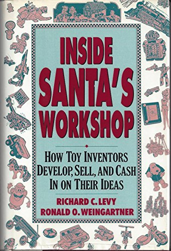 9780805010756: Inside Santa's Workshop: How Toy Inventors Develop,Sell, and Cash in on Their Ideas