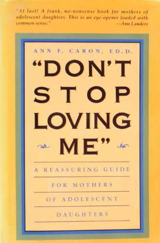"""9780805011364: """"Don't Stop Loving Me"""": A Reassuring Guide for Mothers of Adolescent Daughters"""