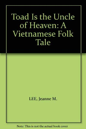 Toad Is the Uncle of Heaven: A Vietnamese Folk Tale.: LEE, Jeanne M.