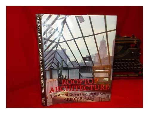 Rooftop Architecture: The Art of Going Through the Roof: Busch, Akiko