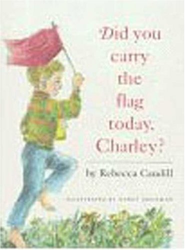 Did You Carry the Flag Today, Charley?: Caudill, Rebecca; Grossman, Nancy