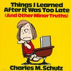 Things I Learned After It Was Too Late (And Other Minor Truths): Charles M. Schulz