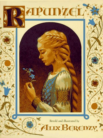 RAPUNZEL. Retold and illustrated by Alix Berenzy
