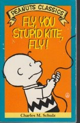 Fly, You Stupid Kite, Fly (Peanuts Classics): Schulz, Charles M.