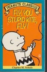 9780805013429: Fly, You Stupid Kite, Fly  (Peanuts Classics)