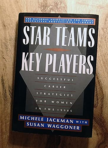 9780805013825: Star Teams, Key Players: Successful Career Strategies for Women in the 1990s (National Association for Female Executives Library)