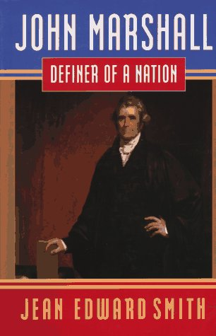 John Marshall: Definer of a Nation: Smith, Jean Edward