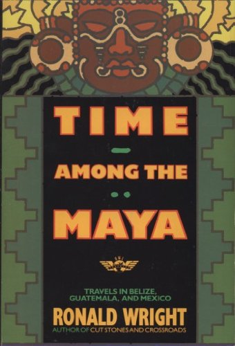 Time Among The Maya: Travels In Belize, Guatemala, And Mexico Download