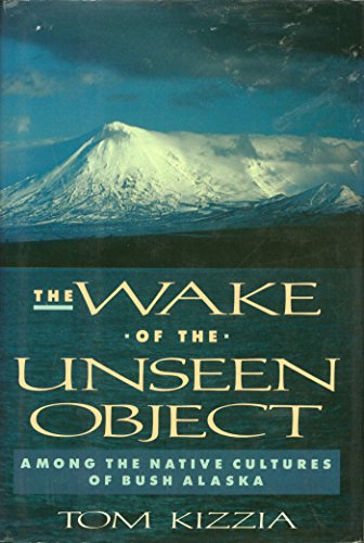 9780805014716: The Wake of the Unseen Object: Among the Native Cultures of Bush Alaska