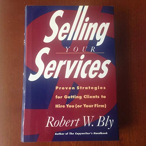 9780805014877: Selling Your Services: Proven Strategies for Getting Clients to Hire You (Or Your Firm)