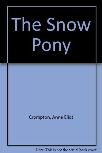 The Snow Pony: Crompton, Anne Eliot