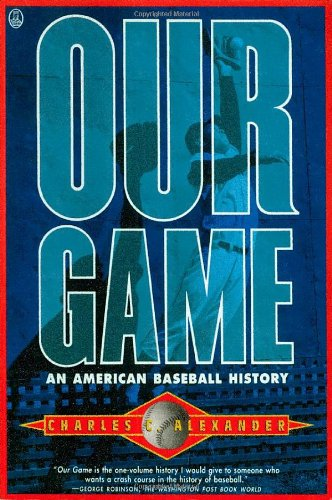 9780805015942: Our Game: American Baseball History