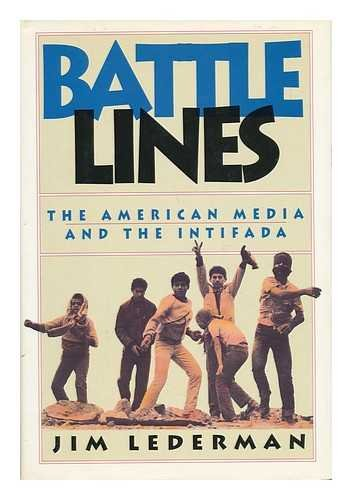 Battle Lines: The American Media and the Intifada: Lederman, Jim