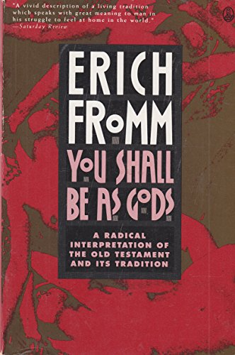You Shall Be As Gods: A Radical Interpretation of the Old Testament and Its Tradition: Fromm, Erich
