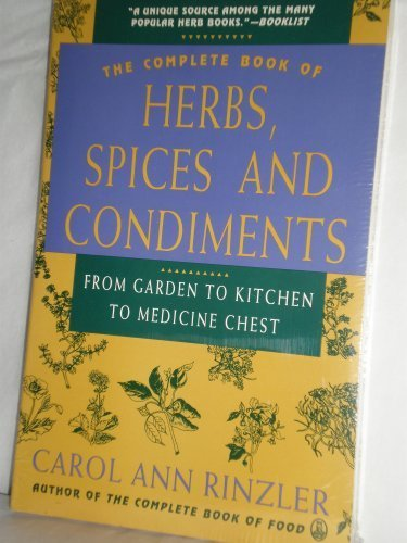 9780805016185: The Complete Book of Herbs, Spices, and Condiments: From Garden to Kitchen to Medicine Chest